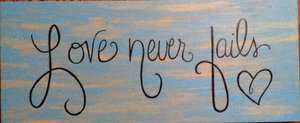 love_never_fails__hand_painted_sign_by_karennicole97-d630xsz